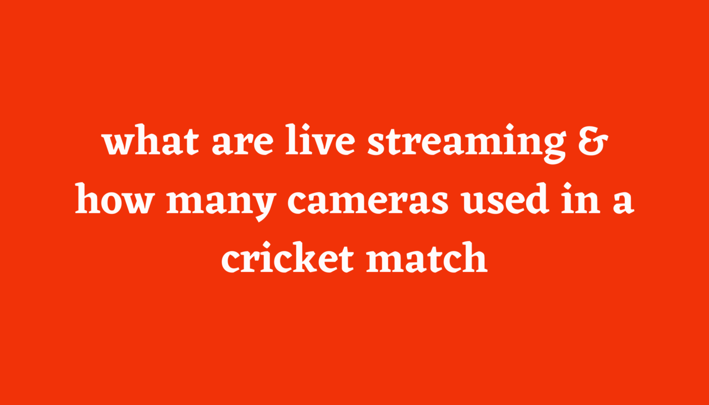 what are live streaming & how many cameras used in a cricket match