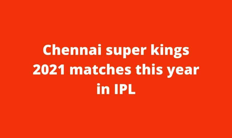 Chennai super kings 2021 matches this year in IPL